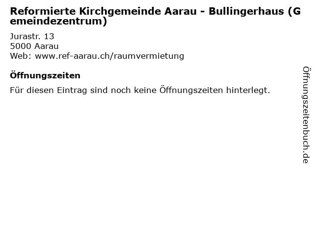 Reformierte Kirchgemeinde Aarau - Bullingerhaus (Gemeindezentrum) in Aarau: Adresse und Öffnungszeiten