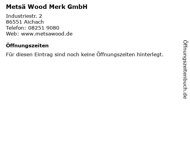 Metsä Wood Merk GmbH in Aichach: Adresse und Öffnungszeiten