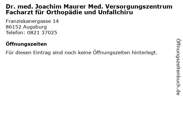 Dr. med. Joachim Maurer Med. Versorgungszentrum Facharzt für Orthopädie und Unfallchiru in Augsburg: Adresse und Öffnungszeiten