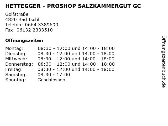 HETTEGGER - PROSHOP SALZKAMMERGUT GC in Bad Ischl: Adresse und Öffnungszeiten