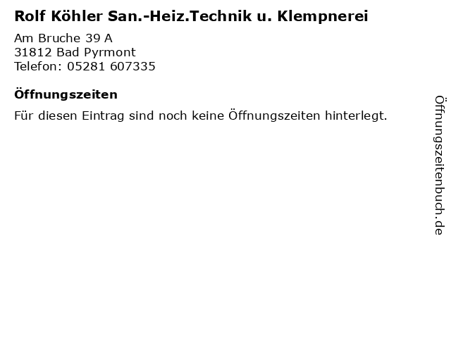 Rolf Köhler San.-Heiz.Technik u. Klempnerei in Bad Pyrmont: Adresse und Öffnungszeiten