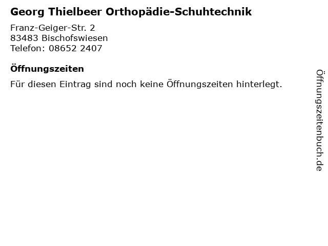 Georg Thielbeer Orthopädie-Schuhtechnik in Bischofswiesen: Adresse und Öffnungszeiten