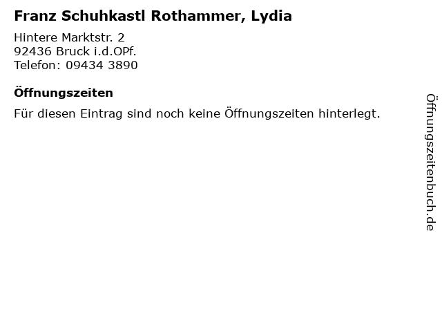 Franz Schuhkastl Rothammer, Lydia in Bruck i.d.OPf.: Adresse und Öffnungszeiten