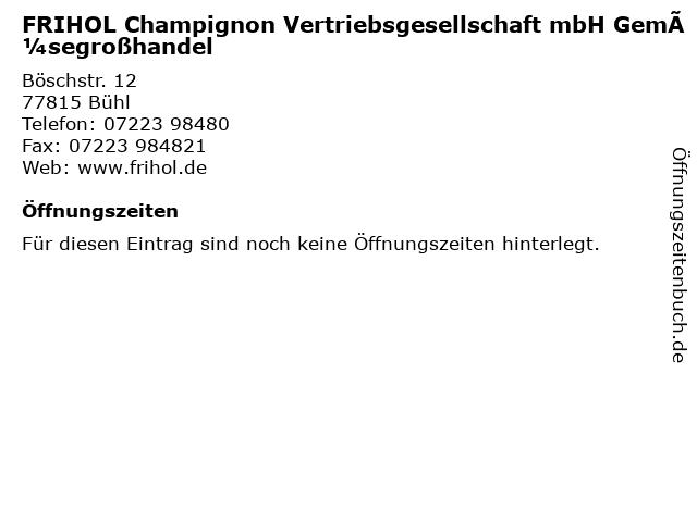 FRIHOL Champignon Vertriebsgesellschaft mbH Gemüsegroßhandel in Bühl: Adresse und Öffnungszeiten