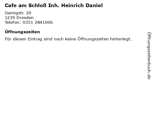 Cafe am Schloß Inh. Heinrich Daniel in Dresden: Adresse und Öffnungszeiten