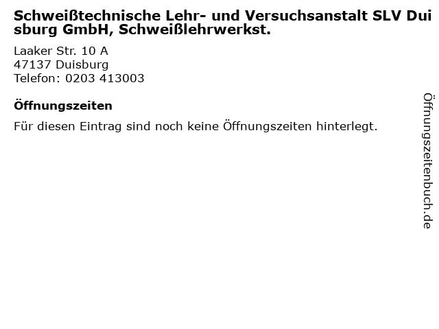 Schweißtechnische Lehr- und Versuchsanstalt SLV Duisburg GmbH, Schweißlehrwerkst. in Duisburg: Adresse und Öffnungszeiten