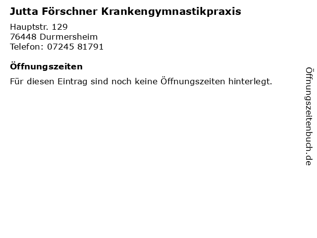 Jutta Förschner Krankengymnastikpraxis in Durmersheim: Adresse und Öffnungszeiten