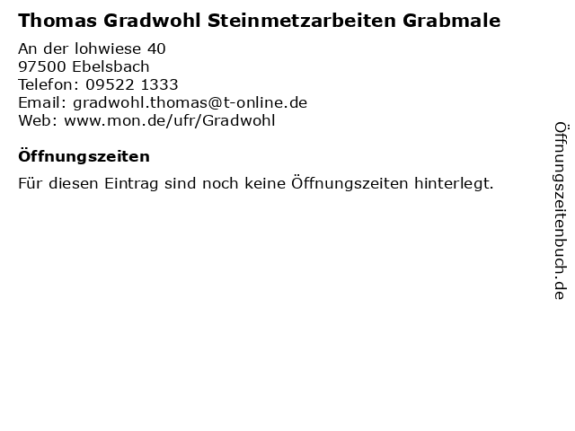 Thomas Gradwohl Steinmetzarbeiten Grabmale in Ebelsbach: Adresse und Öffnungszeiten