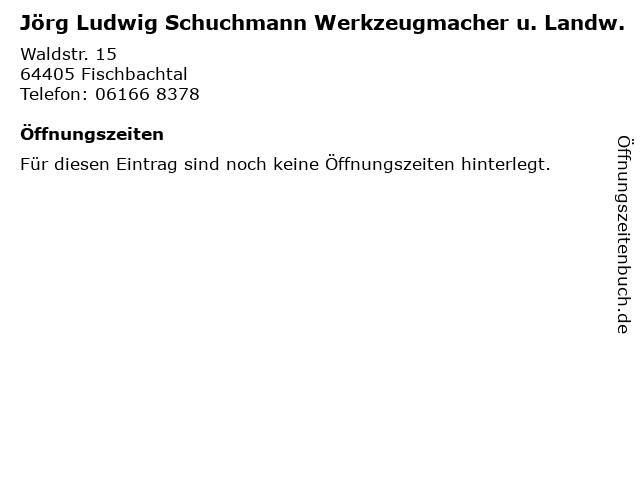 Jörg Ludwig Schuchmann Werkzeugmacher u. Landw. in Fischbachtal: Adresse und Öffnungszeiten