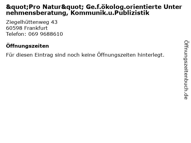 """""""Pro Natur"""" Ge.f.ökolog.orientierte Unternehmensberatung, Kommunik.u.Publizistik in Frankfurt: Adresse und Öffnungszeiten"""