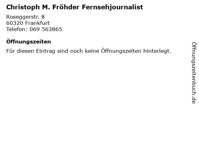 Christoph M. Fröhder Fernsehjournalist in Frankfurt: Adresse und Öffnungszeiten