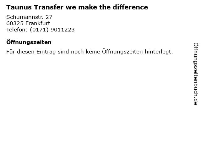 Taunus Transfer we make the difference in Frankfurt: Adresse und Öffnungszeiten