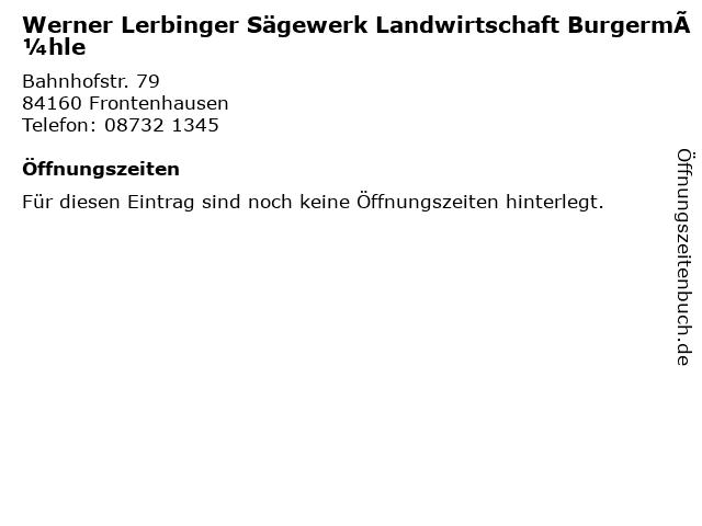 Werner Lerbinger Sägewerk Landwirtschaft Burgermühle in Frontenhausen: Adresse und Öffnungszeiten