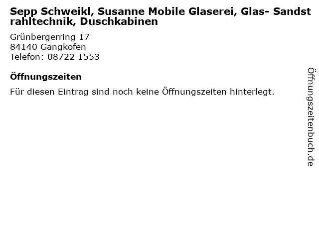 Sepp Schweikl, Susanne Mobile Glaserei, Glas- Sandstrahltechnik, Duschkabinen in Gangkofen: Adresse und Öffnungszeiten