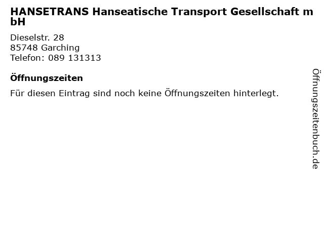 HANSETRANS Hanseatische Transport Gesellschaft mbH in Garching: Adresse und Öffnungszeiten