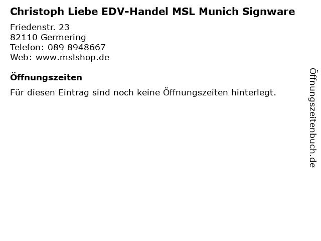 Christoph Liebe EDV-Handel MSL Munich Signware in Germering: Adresse und Öffnungszeiten