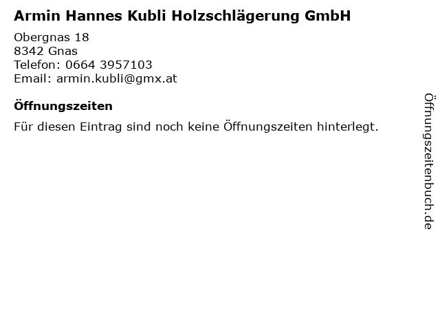 Armin Hannes Kubli Holzschlägerung GmbH in Gnas: Adresse und Öffnungszeiten