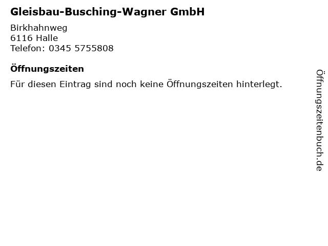 Gleisbau-Busching-Wagner GmbH in Halle: Adresse und Öffnungszeiten