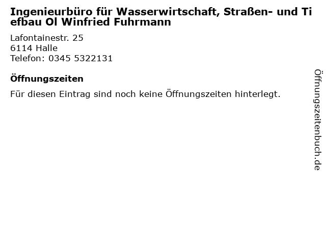 Ingenieurbüro für Wasserwirtschaft, Straßen- und Tiefbau Ol Winfried Fuhrmann in Halle: Adresse und Öffnungszeiten