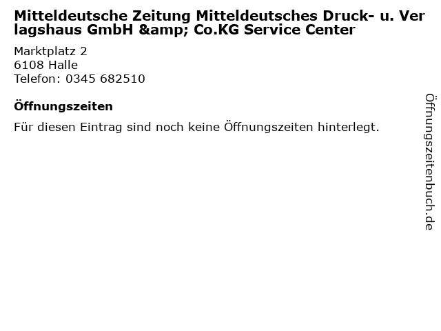 Mitteldeutsche Zeitung Mitteldeutsches Druck- u. Verlagshaus GmbH & Co.KG Service Center in Halle: Adresse und Öffnungszeiten