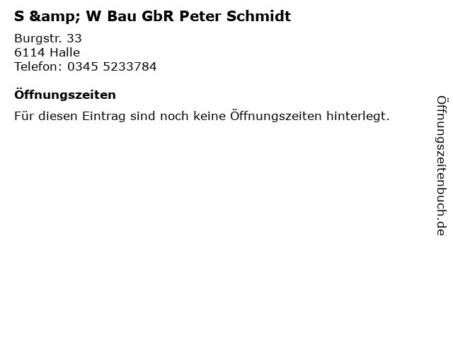 S & W Bau GbR Peter Schmidt in Halle: Adresse und Öffnungszeiten