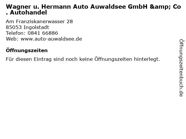 Wagner u. Hermann Auto Auwaldsee GmbH & Co. Autohandel in Ingolstadt: Adresse und Öffnungszeiten