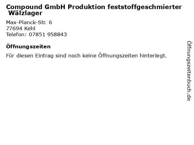 Compound GmbH Produktion feststoffgeschmierter Wälzlager in Kehl: Adresse und Öffnungszeiten