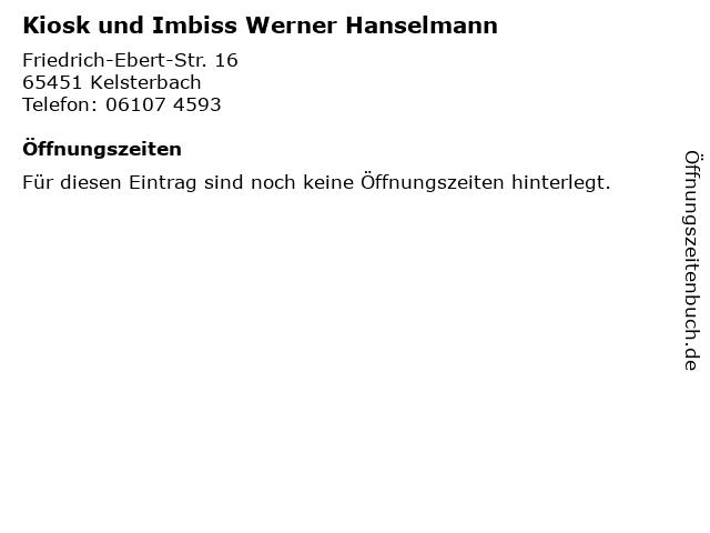 Kiosk und Imbiss Werner Hanselmann in Kelsterbach: Adresse und Öffnungszeiten
