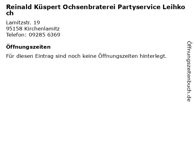 Reinald Küspert Ochsenbraterei Partyservice Leihkoch in Kirchenlamitz: Adresse und Öffnungszeiten