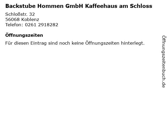 Backstube Hommen GmbH Kaffeehaus am Schloss in Koblenz: Adresse und Öffnungszeiten