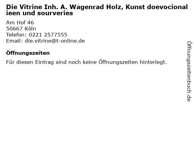 Die Vitrine Inh. A. Wagenrad Holz, Kunst doevocionalieen und sourveries in Köln: Adresse und Öffnungszeiten