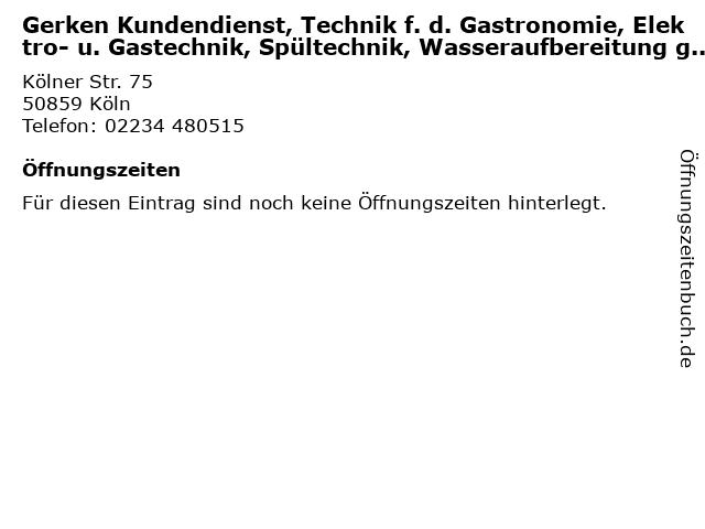 Gerken Kundendienst, Technik f. d. Gastronomie, Elektro- u. Gastechnik, Spültechnik, Wasseraufbereitung gewerbl. Reinigungsprodukte in Köln: Adresse und Öffnungszeiten