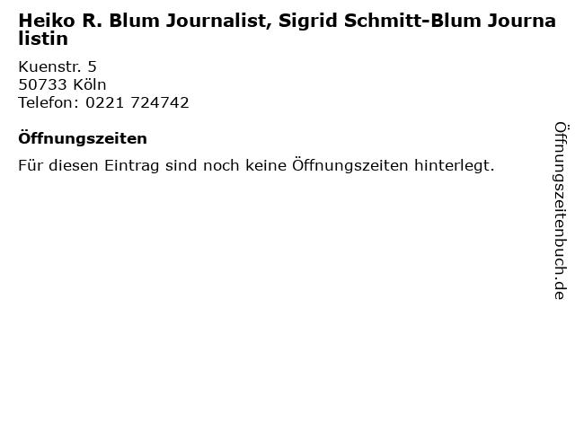 Heiko R. Blum Journalist, Sigrid Schmitt-Blum Journalistin in Köln: Adresse und Öffnungszeiten