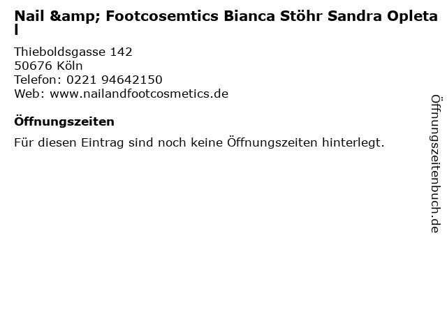 Nail & Footcosemtics Bianca Stöhr Sandra Opletal in Köln: Adresse und Öffnungszeiten
