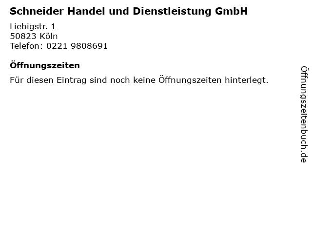 Schneider Handel und Dienstleistung GmbH in Köln: Adresse und Öffnungszeiten