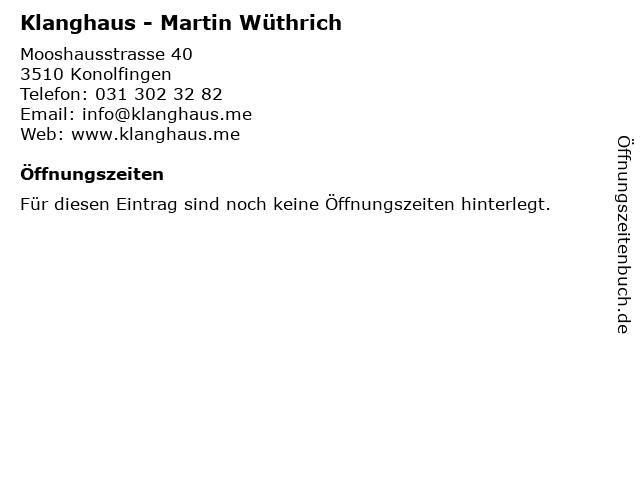 Klanghaus - Martin Wüthrich in Konolfingen: Adresse und Öffnungszeiten