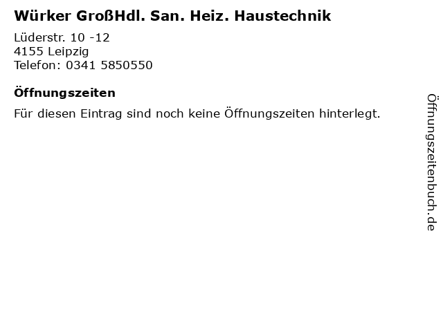 Würker GroßHdl. San. Heiz. Haustechnik in Leipzig: Adresse und Öffnungszeiten