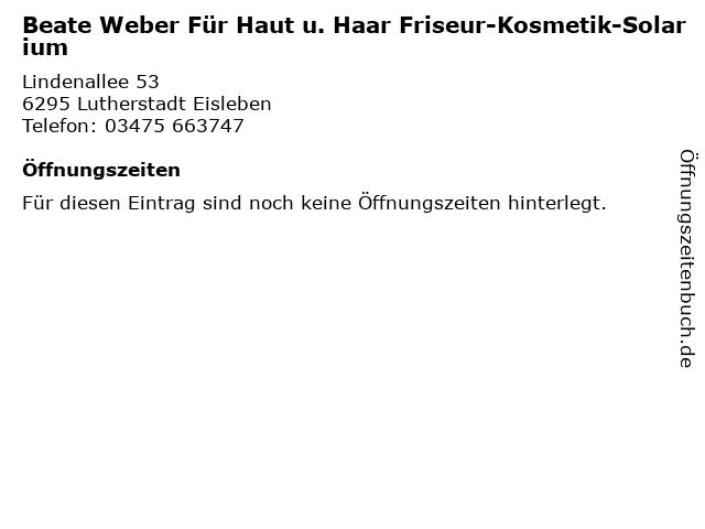 Beate Weber Für Haut u. Haar Friseur-Kosmetik-Solarium in Lutherstadt Eisleben: Adresse und Öffnungszeiten