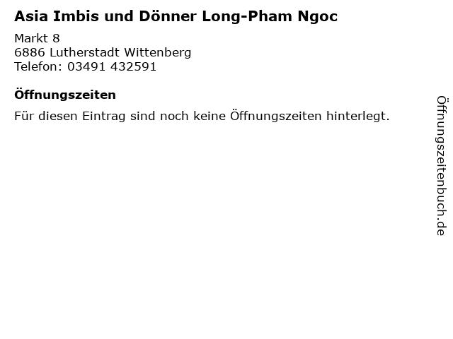 Asia Imbis und Dönner Long-Pham Ngoc in Lutherstadt Wittenberg: Adresse und Öffnungszeiten
