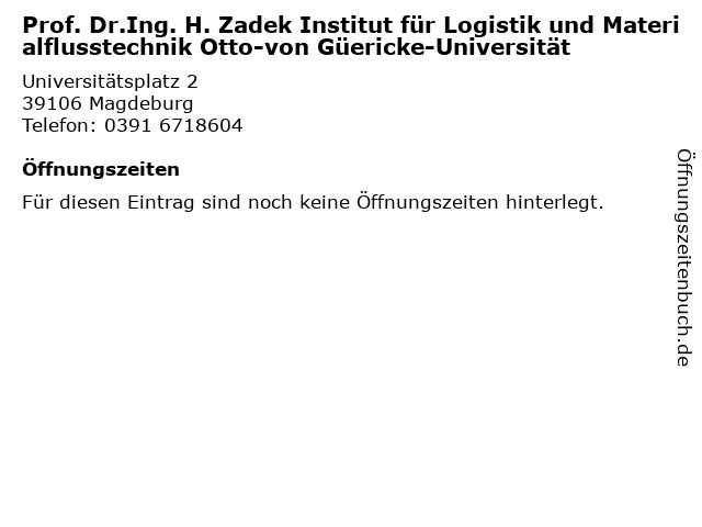 Prof. Dr.Ing. H. Zadek Institut für Logistik und Materialflusstechnik Otto-von Güericke-Universität in Magdeburg: Adresse und Öffnungszeiten