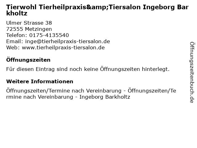 Tierwohl Tierheilpraxis&Tiersalon Ingeborg Barkholtz in Metzingen: Adresse und Öffnungszeiten