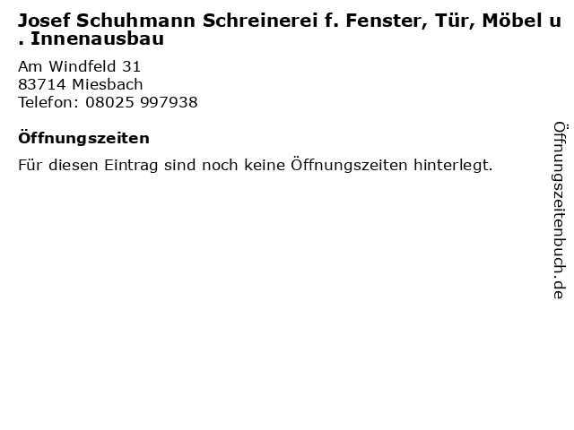 Josef Schuhmann Schreinerei f. Fenster, Tür, Möbel u. Innenausbau in Miesbach: Adresse und Öffnungszeiten