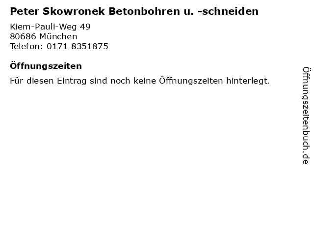 Peter Skowronek Betonbohren u. -schneiden in München: Adresse und Öffnungszeiten