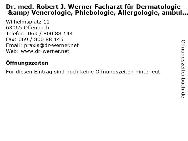 Dr. med. Robert J. Werner Facharzt für Dermatologie & Venerologie, Phlebologie, Allergologie, ambulante Operationen, Lasermedizin in Offenbach: Adresse und Öffnungszeiten