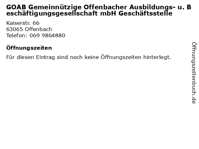 GOAB Gemeinnützige Offenbacher Ausbildungs- u. Beschäftigungsgesellschaft mbH Geschäftsstelle in Offenbach: Adresse und Öffnungszeiten