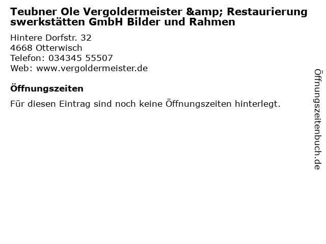 Teubner Ole Vergoldermeister & Restaurierungswerkstätten GmbH Bilder und Rahmen in Otterwisch: Adresse und Öffnungszeiten