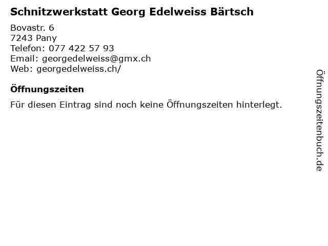 Schnitzwerkstatt Georg Edelweiss Bärtsch in Pany: Adresse und Öffnungszeiten