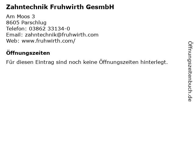 Zahntechnik Fruhwirth GesmbH in Parschlug: Adresse und Öffnungszeiten