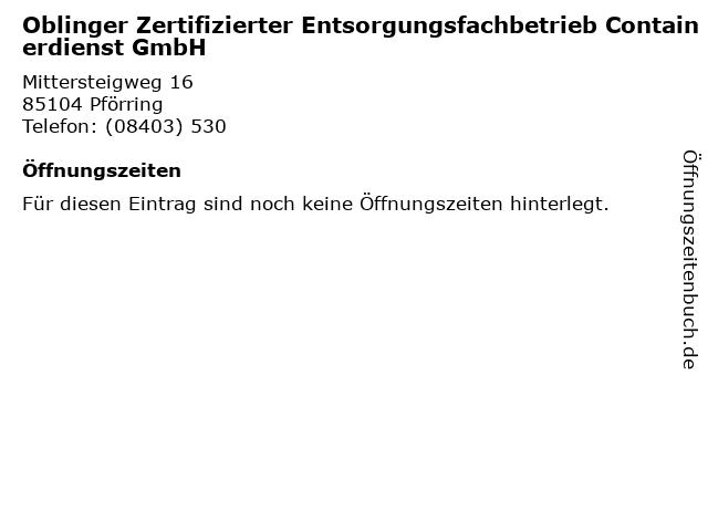 Oblinger Zertifizierter Entsorgungsfachbetrieb Containerdienst GmbH in Pförring: Adresse und Öffnungszeiten