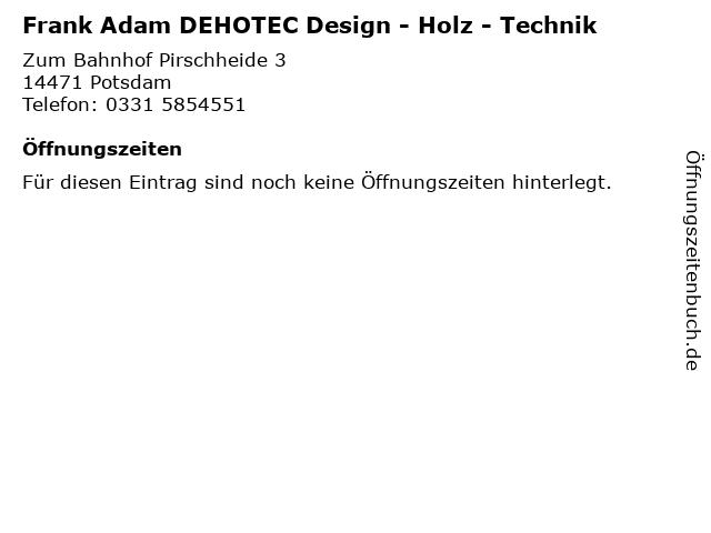 Frank Adam DEHOTEC Design - Holz - Technik in Potsdam: Adresse und Öffnungszeiten